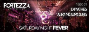 Saturday NIGHT FEVER party στο Fortezza Lighthouse Bar