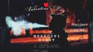 ΜΠΑΚΟΥΡΙ NIGHT VALENTINES DAY party στις Fraoules